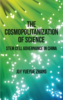 The Cosmopolitanization of Science : Stem Cell Governance in China, Hardback Book