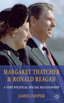 Margaret Thatcher and Ronald Reagan : A Very Political Special Relationship, Hardback Book