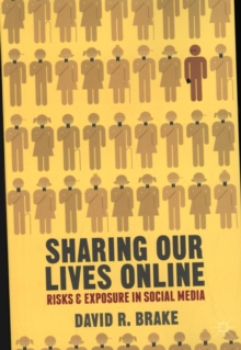 Sharing our Lives Online : Risks and Exposure in Social Media, Paperback / softback Book