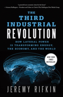The Third Industrial Revolution : How Lateral Power is Transforming Energy, the Economy, and the World, Paperback / softback Book