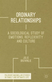 Ordinary Relationships : A Sociological Study of Emotions, Reflexivity and Culture, Hardback Book