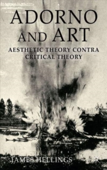 Adorno and Art : Aesthetic Theory Contra Critical Theory, Hardback Book