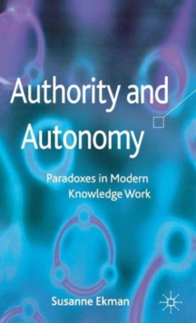 Authority and Autonomy : Paradoxes in Modern Knowledge Work, Hardback Book