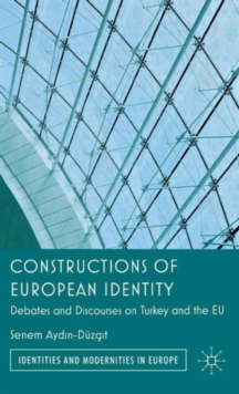 Constructions of European Identity : Debates and Discourses on Turkey and the EU, Hardback Book