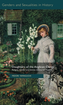 Daughters of the Anglican Clergy : Religion, Gender and Identity in Victorian England, Hardback Book