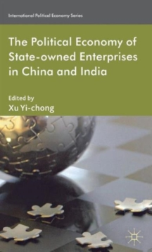 The Political Economy of State-Owned Enterprises in China and India, Hardback Book