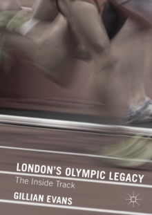 London's Olympic Legacy : The Inside Track, Paperback / softback Book