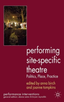 Performing Site-Specific Theatre : Politics, Place, Practice, Paperback / softback Book