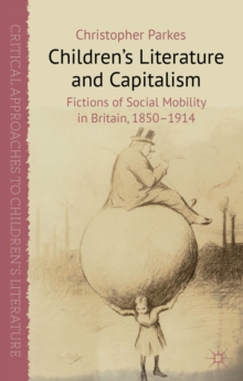 Children's Literature and Capitalism : Fictions of Social Mobility in Britain, 1850-1914, Hardback Book