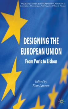 Designing the European Union : from Paris to Lisbon, Hardback Book