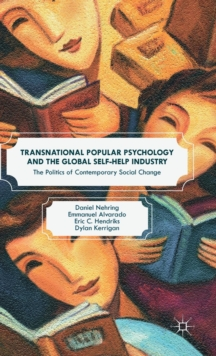 Transnational Popular Psychology and the Global Self-Help Industry : The Politics of Contemporary Social Change, Hardback Book