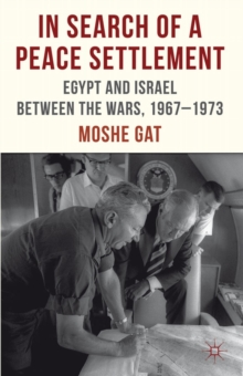 In Search of a Peace Settlement : Egypt and Israel Between the Wars, 1967-1973, Hardback Book