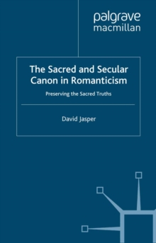 The Sacred and Secular Canon in Romanticism : Preserving the Sacred Truths, PDF eBook