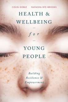 Health and Well-being for Young People : Building Resilience and Empowerment, Paperback Book