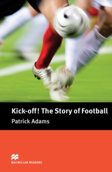Kick Off! The Story of Football : Pre-Intermediate ELT/ESL Graded Reader, EPUB eBook