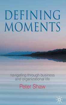 Defining Moments : Navigating through Business and Organisational Life, Hardback Book