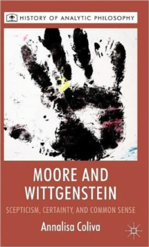 Moore and Wittgenstein : Scepticism, Certainty and Common Sense, Hardback Book