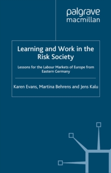 Learning and Work in the Risk Society : Lessons for the Labour Markets of Europe from Eastern Germany, PDF eBook