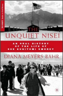The Unquiet Nisei : An Oral History of the Life of Sue Kunitomi Embrey, Hardback Book