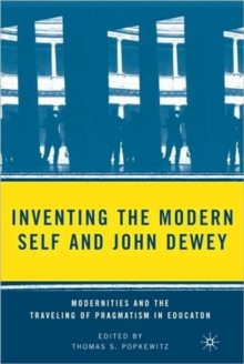 Inventing the Modern Self and John Dewey : Modernities and the Traveling of Pragmatism in Education, Paperback Book