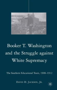 Booker T. Washington and the Struggle against White Supremacy : The Southern Educational Tours, 1908-1912, PDF eBook