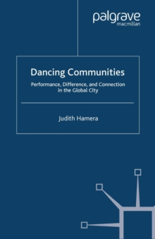 Dancing Communities : Performance, Difference and Connection in the Global City, PDF eBook