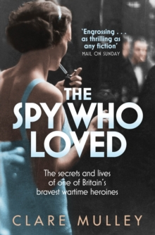 The Spy Who Loved : The secrets and lives of Christine Granville, Britain's first female special agent of WWII, EPUB eBook