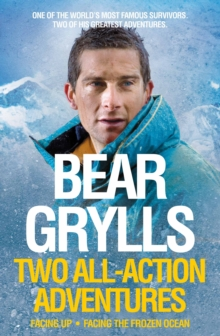 Bear Grylls: Two All-Action Adventures : Facing Up - Facing the Frozen Ocean, Paperback Book
