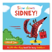 Slow Down, Sidney! : A Lift-the-flap Book for Toddlers, Board book Book