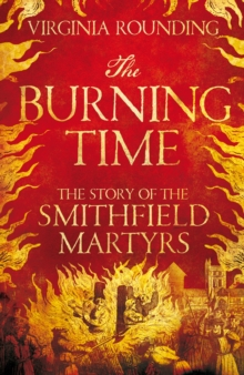 The Burning Time : The Story of the Smithfield Martyrs, Hardback Book