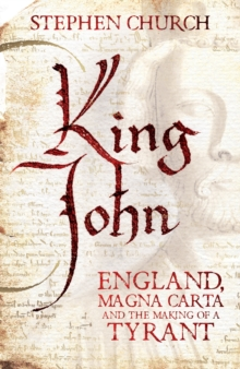 King John : England, Magna Carta and the Making of a Tyrant, Hardback Book