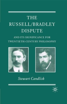 The Russell/Bradley Dispute and its Significance for Twentieth Century Philosophy, PDF eBook