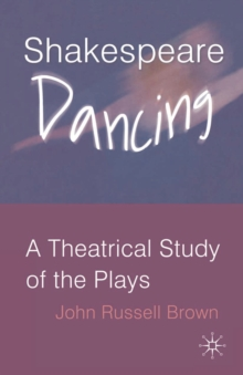 Shakespeare Dancing : A Theatrical Study of the Plays, EPUB eBook