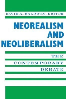 Neorealism and Neoliberalism : The Contemporary Debate, Paperback Book