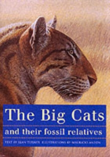 The Big Cats and Their Fossil Relatives : An Illustrated Guide to Their Evolution and Natural History, Paperback / softback Book