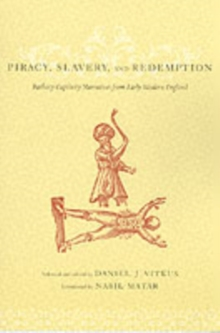 Piracy, Slavery, and Redemption : Barbary Captivity Narratives from Early Modern England, Paperback / softback Book