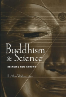 Buddhism and Science : Breaking New Ground, Paperback / softback Book