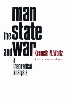 Man, the State, and War : A Theoretical Analysis, Paperback / softback Book