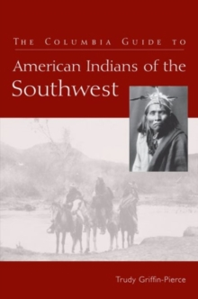 The Columbia Guide to American Indians of the Southwest, Paperback Book