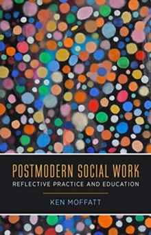 Postmodern Social Work : Reflective Practice and Education, Hardback Book