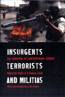 Insurgents, Terrorists, and Militias : The Warriors of Contemporary Combat, Paperback Book