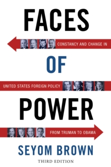 Faces of Power : Constancy and Change in United States Foreign Policy from Truman to Obama, Paperback / softback Book