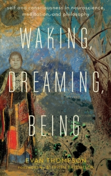 Waking, Dreaming, Being : Self and Consciousness in Neuroscience, Meditation, and Philosophy, Hardback Book