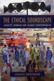 The Ethical Soundscape : Cassette Sermons and Islamic Counterpublics, Paperback Book