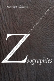 Zoographies : The Question of the Animal from Heidegger to Derrida, Paperback Book