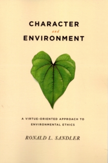 Character and Environment : A Virtue-Oriented Approach to Environmental Ethics, Paperback / softback Book
