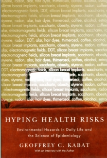 Hyping Health Risks : Environmental Hazards in Daily Life and the Science of Epidemiology, Paperback Book