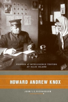 Howard Andrew Knox : Pioneer of Intelligence Testing at Ellis Island, Hardback Book