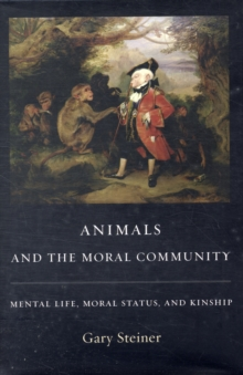 Animals and the Moral Community : Mental Life, Moral Status, and Kinship, Hardback Book