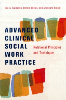 Advanced Clinical Social Work Practice : Relational Principles and Techniques, Paperback / softback Book